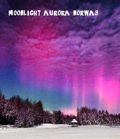 Poster: moonlight aurora, norway.
