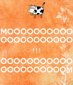 Poster: MOOOOOOOOOO OOOOOOOOOOO ! ! ! OOOOOOOOOOO OOOOOOOOOOM