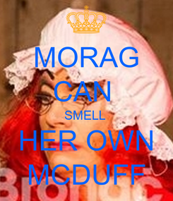 Poster: MORAG CAN  SMELL  HER OWN MCDUFF
