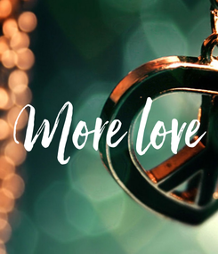 Poster: More love