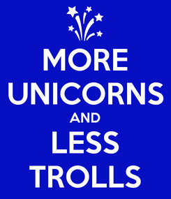 Poster: MORE UNICORNS AND LESS TROLLS