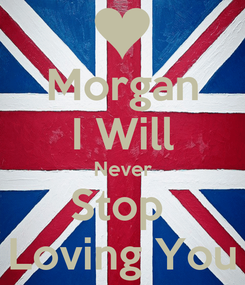 Poster: Morgan I Will Never Stop  Loving You