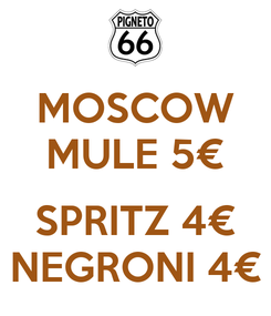 Poster: MOSCOW MULE 5€  SPRITZ 4€ NEGRONI 4€