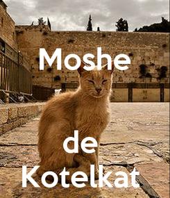 Poster: Moshe   de  Kotelkat