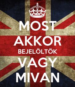 Poster: MOST AKKOR BEJELÖLTÖK VAGY MIVAN
