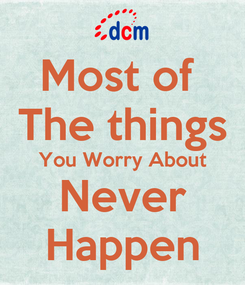 Poster: Most of  The things You Worry About Never Happen