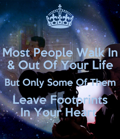 Poster: Most People Walk In & Out Of Your Life But Only Some Of Them Leave Footprints In Your Heart