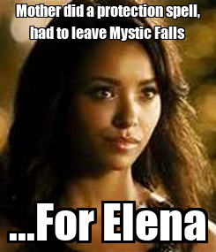 Poster: Mother did a protection spell, had to leave Mystic Falls ...For Elena