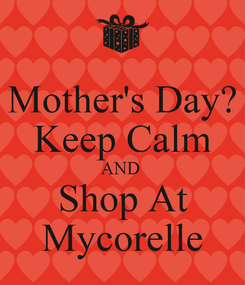 Poster: Mother's Day? Keep Calm AND  Shop At Mycorelle