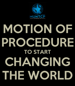 Poster: MOTION OF PROCEDURE TO START CHANGING THE WORLD