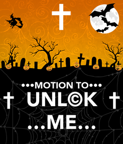 Poster:   •••MOTION TO••• †  UNL©K  † …ME…