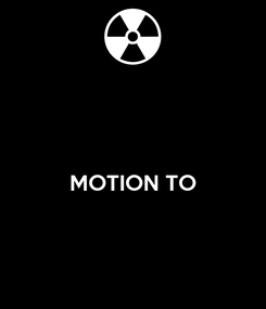 Poster:   MOTION TO
