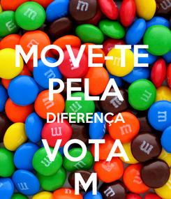 Poster: MOVE-TE  PELA DIFERENÇA VOTA M