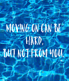 Poster: Moving on can be  hard, but not from you.