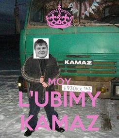 Poster:   MOY L'UBIMY KAMAZ