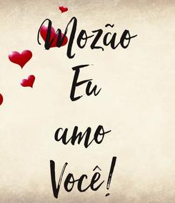 Poster: Mozão Eu amo  Você!