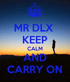 Poster: MR DLX  KEEP CALM AND CARRY ON