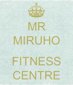 Poster: MR MIRUHO  FITNESS CENTRE
