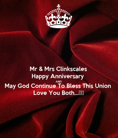Poster: Mr & Mrs Clinkscales Happy Anniversary  AND May God Continue To Bless This Union Love You Both...♥️