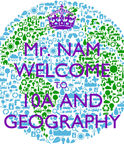 Poster: Mr. NAM WELCOME TO  10A AND GEOGRAPHY