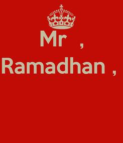 Poster: Mr  , Ramadhan ,