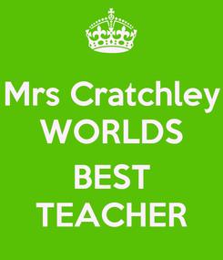 Poster: Mrs Cratchley WORLDS  BEST TEACHER
