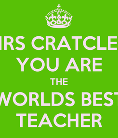 Poster: MRS CRATCLEY YOU ARE THE WORLDS BEST TEACHER