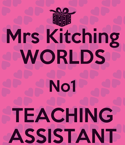 Poster: Mrs Kitching WORLDS No1 TEACHING ASSISTANT