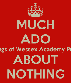 Poster: MUCH ADO The Kings of Wessex Academy Presents ABOUT NOTHING