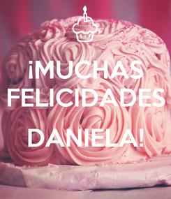 Poster: ¡MUCHAS FELICIDADES  DANIELA!