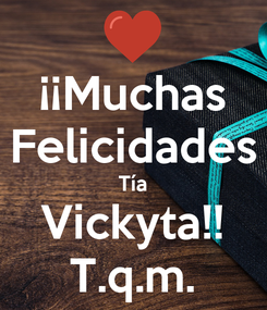 Poster: ¡¡Muchas Felicidades Tía Vickyta!! T.q.m.