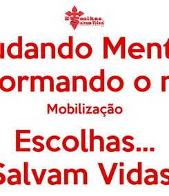 Poster: Mudando Mentes Transformando o mondo Mobilização Escolhas... Salvam Vidas!