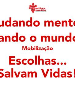 Poster: Mudando mentes, transformando o mundo. Rm 12.3 Mobilização Escolhas... Salvam Vidas!