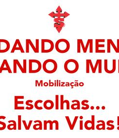 Poster: MUDANDO MENTES TRANSFORMANDO O MUNDO Rm 12.3 Mobilização Escolhas... Salvam Vidas!