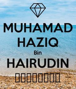 Poster: MUHAMAD HAZIQ Bin HAIRUDIN 😃😃😄😄😄😄😄😄