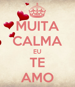 Poster: MUITA CALMA EU TE AMO