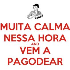 Poster: MUITA CALMA NESSA HORA AND VEM A PAGODEAR