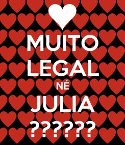 Poster: MUITO LEGAL NÉ JULIA ??????
