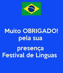 Poster: Muito OBRIGADO! pela sua   presença  Festival de Línguas