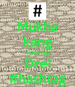 Poster: Mukha kang Hashtag Dre! #hashtag