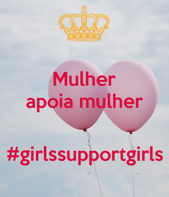 Poster: Mulher apoia mulher   #girlssupportgirls