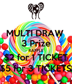 Poster: MULTI DRAW  3 Prize RAFFLE $2 for 1 TICKET $5 for 3 TICKETS