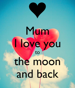 Poster: Mum I love you to the moon and back