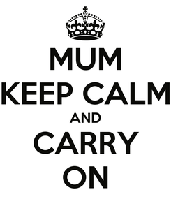 Poster: MUM KEEP CALM AND CARRY ON