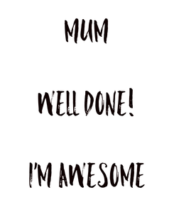 Poster: mum  well done!  i'm awesome