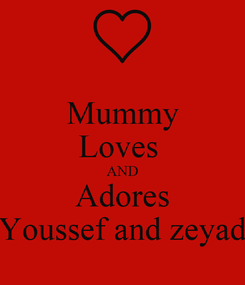 Poster: Mummy Loves  AND Adores Youssef and zeyad