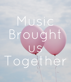 Poster: Music Brought us Together