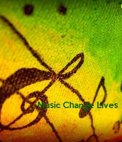 Poster:                 Music Change Lives