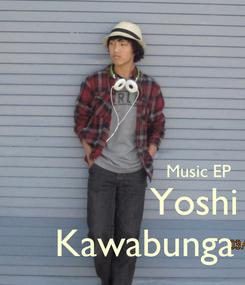 Poster:                                   Music EP                Yoshi      Kawabunga