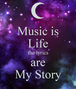 Poster: Music is Life the lyrics are My Story